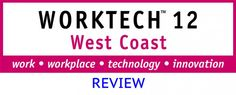 WORKTECH 12 West Coast: Brainstorms the Perfect Workplace Environment