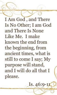 Isaiah 46:9-11 I Am God, and There Is No Other... I make known the end, from the beginning...