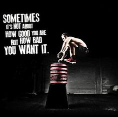 Sometimes it's not about how good you are but how bad you want it.