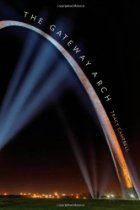 The Gateway Arch: A Biography (Icons of America)