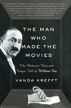 MAN WHO MADE THE MOVIES: THE METEORIC RISE AND TRAGIC FALL OF WILLIAM FOX