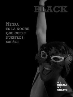 Negra es la noche que cubre nuestros sueños #WEDREAMWECREATE #BLACK