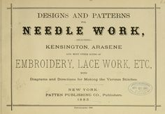 Designs and Patterns for needle Work, embroidery, lace work, etc.. with diagram and directions the making various stitches (1883).