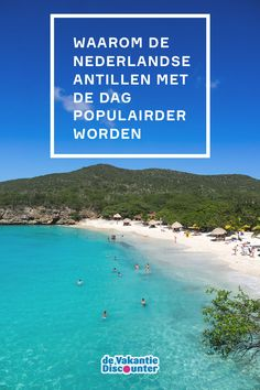 De Nederlandse Antillen worden met de dag populairder en steeds meer Nederlanders boeken een vakantie naar 'onze' eilanden. Maar waarom neemt de populariteit van vakanties naar de Nederlandse Antillen toe? Tijd om deze eilandengroep onder de loep te nemen.