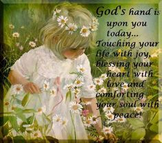 God's hand is upon you today & always.