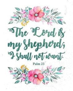 Art Print: The Lord Is My Shepherd-Floral by Inspire Me : Favorite Bible Verses, Bible Verses Quotes, Bible Scriptures, Faith Quotes, Scripture Wallpaper, Bible Verse Wallpaper, Scripture Art, Happy Monday Quotes, Thursday Quotes