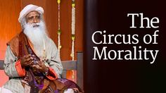 """Sadhguru looks at how morality and virtues are """"just a cover-up job."""" What should have naturally happened, people try to act out through morality, he tells us. He looks at why such concepts are not sustainable, and explains that if we throb as life, morality or teaching would be unnecessary. What this life has to do, we will anyway do. And what we need not do, we will not do."""
