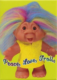 HIPPIE TROLL-  I had a couple.  Loved these litte things and I still have one.