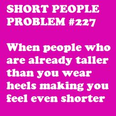 Short People Problem When people who are already taller than you wear heels making you feel even shorter Short People Problems, Short Girl Problems, Short Person, Short Jokes, Thing 1, Teen Posts, Teenager Posts, Struggle Is Real, Story Of My Life
