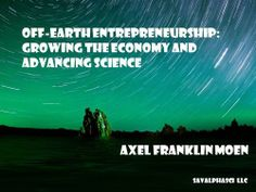 Off-Earth Entrepreneurship: Growing the Economy and Advancing Science by Axel Franklin Moen. $5.20