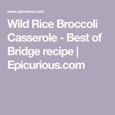 Wild Rice Broccoli Casserole – Best of Bridge Broccoli Cauliflower Casserole, Cauliflower Risotto, Pepper Steak And Rice, Beef Tips And Rice, Cabbage Stew, Milk Dessert, Vegetable Stew, Food Staples, Dried Beans