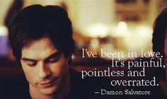 """""""I've been in love. It's painful, pointless, and overrated"""" Damon Salvatore (Ian Somerhalder) from The Vampire Diaries Serie The Vampire Diaries, Vampire Diaries Quotes, Vampire Diaries Damon, Vampire Diaries The Originals, Damon Salvatore Quotes, Damon Quotes, Stefan Salvatore, Paris 3, Vampire Daries"""