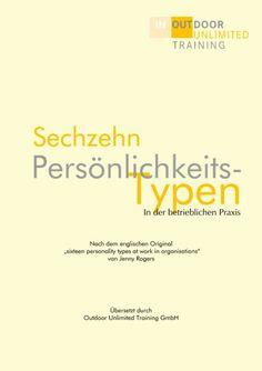 """Sechzehn Persönlichkeits-Typen. In der betrieblichen Praxis: Nach dem englischen Orginal """"sixteen personality types at work in organisations"""" von Jenny Rogers von Simon Loveday 18€"""