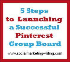 5 Steps to Launching a Successful Pinterest Group Board - helpful tips from Vincent of @MCNG Marketing = Social Media Marketing on @Social Marketing Writing blog