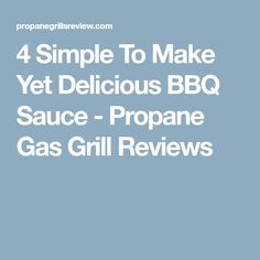 4 Simple To Make Yet Delicious BBQ Sauce - Propane Gas Grill Reviews