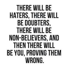 PROVE THEM WRONG...IT'S THE BEST REVENGE!!!