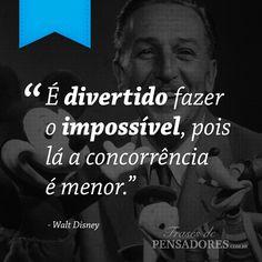 """Frase de Walt Disney: """"É divertido fazer o impossível, pois lá a concorrência é menor.""""... Leia mais no Frases de Pensadores!"""