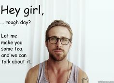 """Hey Girl - Ryan Gosling """