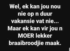 Afrikaans, South Africa, Funny Quotes, Biltong, Jokes, Lol, Messages, Soul Food, My Love