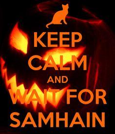 KEEP CALM AND WAIT FOR SAMHAIN