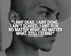 I aint dead, I aint done, I aint scared, I aint run, no matter what, no matter what, still I stand, T.I, rap, rap music, hip-hop, hip-hop mu...