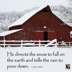 He directs the snow to fall on the earth and tells the rain to pour down. ~ Job 37:6 #NLT #Bible verse   CrossRiverMedia.com