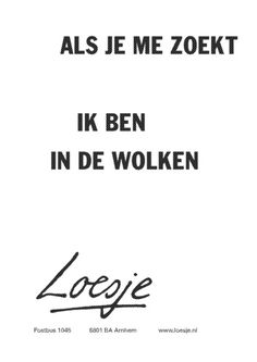 Als je me zoekt, ik ben in de wolken. The Words, More Than Words, Cool Words, Text Quotes, Words Quotes, Funny Quotes, Sayings, Image Citation, Boxing Quotes