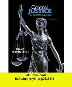 Criminal Justice A Brief Introduction (8th Edition) (9780137145539) Frank Schmalleger , ISBN-10: 0137145535  , ISBN-13: 978-0137145539 ,  , tutorials , pdf , ebook , torrent , downloads , rapidshare , filesonic , hotfile , megaupload , fileserve