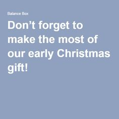 Don't forget to make the most of our early Christmas gift!