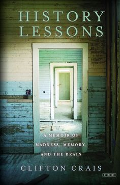 HISTORY LESSONS: A Memoir of Madness, Memory, and the Brain by Clifton Crais -- Part memoir, part narrative science and part historical detective story.