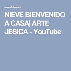 NIEVE BIENVENIDO A CASA| ARTE JESICA - YouTube