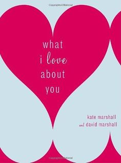 Best Gift Ideas For Valentines Days 2017  What I Love About You: Kate Marshall David Marshall: 9780767923156: Amazon.com: Books
