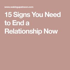 15 Signs You Need to End a Relationship Now