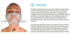 15 minute treatment Hyrdratone uses an intense, anti-ageing Hydro mask that will instantly rehydrate, revitalize and plump the skin. Hydratone combines active micro current rollers which restores muscle tone, firmness and propel the ingredient deep into the skin. It has an immediate cooling effect that will soothe and calm any skin redness and irritation.
