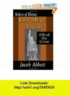 King Alfred Of England   Alfred The Great (9781438287522) Jacob Abbott , ISBN-10: 1438287526  , ISBN-13: 978-1438287522 ,  , tutorials , pdf , ebook , torrent , downloads , rapidshare , filesonic , hotfile , megaupload , fileserve