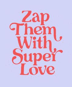 zap them with super love. Love this quote and the vintage feeling typography Words Quotes, Me Quotes, Motivational Quotes, Inspirational Quotes, Sayings, Yoga Quotes, Daily Quotes, The Words, Cool Words