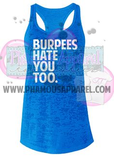 Burpees Hate You Too Burnout Racerback Tank Top. Training Exercise Workout Shirt. Buck Furpees. Burpees Suck. I Hate Burpees.