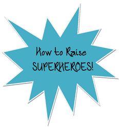 How to Raise Superheroes - WriteBonnieRose.com