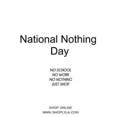 NO WORK NO OFFICE JUST SHOP @lylawoman  National Nothing Day  #LYLA #LYLAWOMAN #nationalnothingday