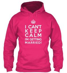 I can't keep calm I'm getting married!