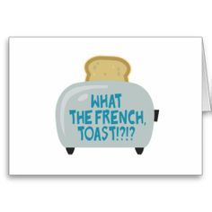 what the french toast Cards