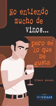 Una guía práctica y muy sencilla para los que quieren iniciarse en el arte de degustar el vino