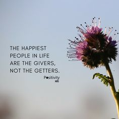 The happiest people in life are the givers not the getters. #positivitynote
