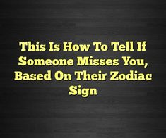 This Is How To Tell If Someone Misses You, Based On Their Zodiac Sign  #Aries #Cancer #Libra #Taurus #Leo #Scorpio #Aquarius #Gemini #Virgo #Sagittarius #Pisces #zodiacsigns #astrology #horoscope