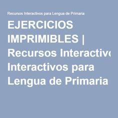 EJERCICIOS IMPRIMIBLES | Recursos Interactivos para Lengua de Primaria