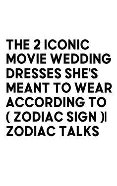 The 2 Iconic Movie Wedding Dresses She's Meant To Wear According to ( Zodiac Sign )  Zodiac Talks Movie Wedding Dresses, Wedding Movies, Pisces Man, Libra, Star Portal, Sagittarius Relationship, Iconic Movies, Zodiac Signs, How To Wear