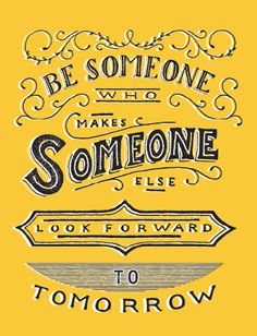 Be Someone who makes someone else look forward to tomorrow! This print is perfect for any family room, dorm room, bedroom or anywhere else that you would want to spread the message the message. Like with every product available on sevenly.org, the purchase of this print donates $7 to the cause of the week. Frame not included.