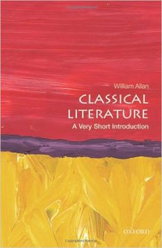 Classical literature : a very short introduction / William Allan - Oxford : Oxford University Press, 2014