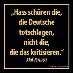 Hass schüren die, die Deutsche totschlagen, nicht die, die das kritisieren. — Akif Pirinçci (Schriftsteller)