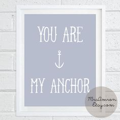 Love quote print You Are My Anchor Print 8x10 by MrsAmron on Etsy, $14.00 / Valentines day / gift for her /